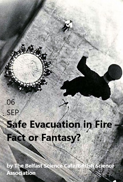 Belfast Science Cafe- Safe Evacuation in Fire- Fact or Fantasy? @ The Green Room