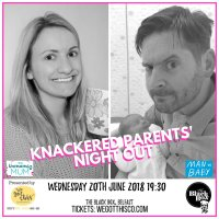 THE UNMUMSY MUM X MAN VS BABY - KNACKERED PARENTS' NIGHT OUT- SOLD OUT @ The Black Box
