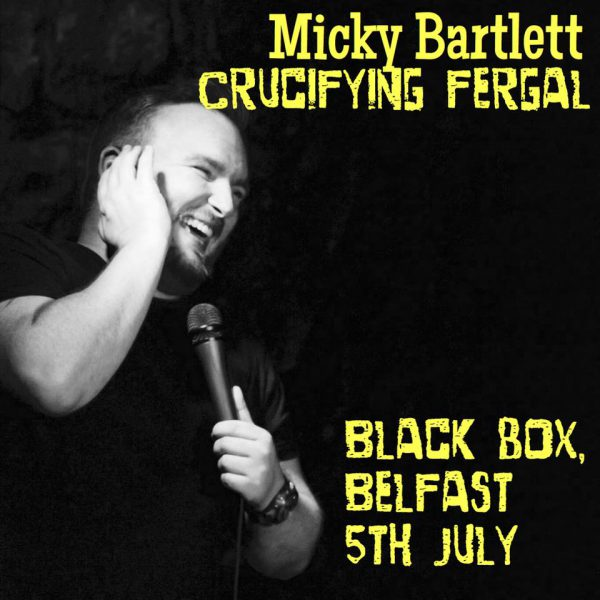 Comedy Lab: Micky Bartlett: Crucifying Fergal @ The Black Box